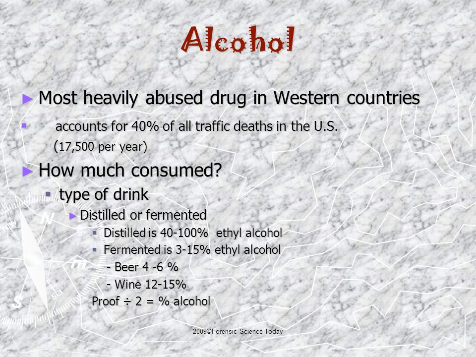 2009©Forensic Science Today Absorption of Alcohol ► Ingestion, injection and inhalation - not digested (absorbed directly into bloodstream) - not digested (absorbed directly into bloodstream) ► Rate slowed by food in the stomach - alcohol in a single beverage absorbed in 45 min to 1 hour on an - alcohol in a single beverage absorbed in 45 min to 1 hour on an empty stomach empty stomach ► Type of beverage- % alcohol, amount and rate of consumption ► Altitude- at higher altitude, absorption is faster.
