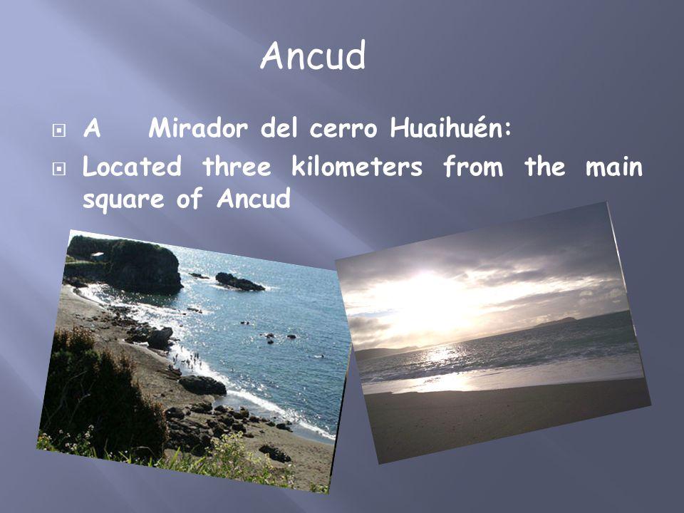  A Mirador del cerro Huaihuén:  Located three kilometers from the main square of Ancud Ancud