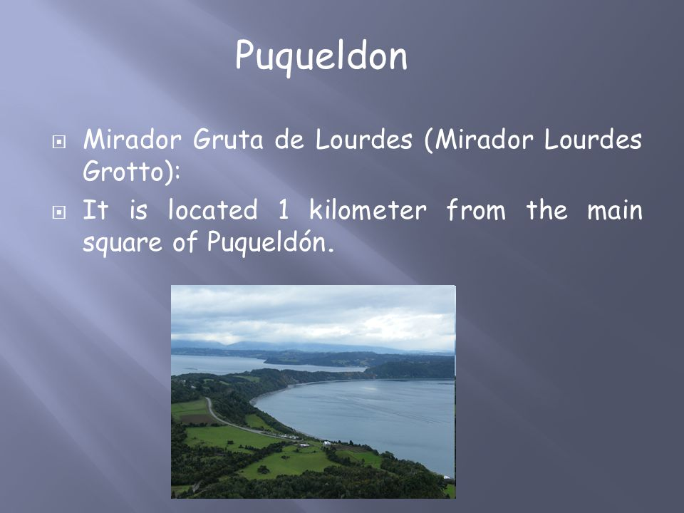  Mirador Gruta de Lourdes (Mirador Lourdes Grotto):  It is located 1 kilometer from the main square of Puqueldón.