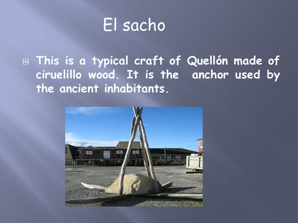  This is a typical craft of Quellón made of ciruelillo wood.