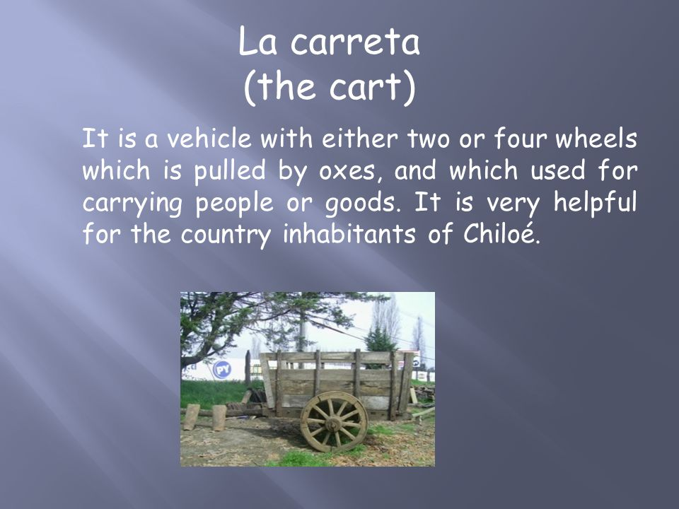 It is a vehicle with either two or four wheels which is pulled by oxes, and which used for carrying people or goods.