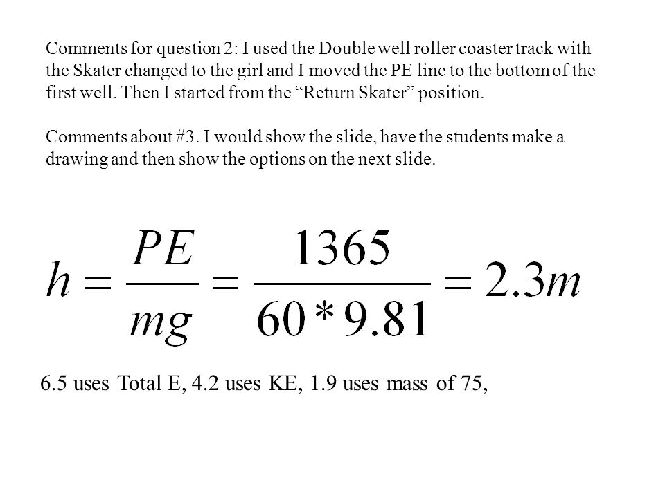 Comments for question 2: I used the Double well roller coaster track with the Skater changed to the girl and I moved the PE line to the bottom of the