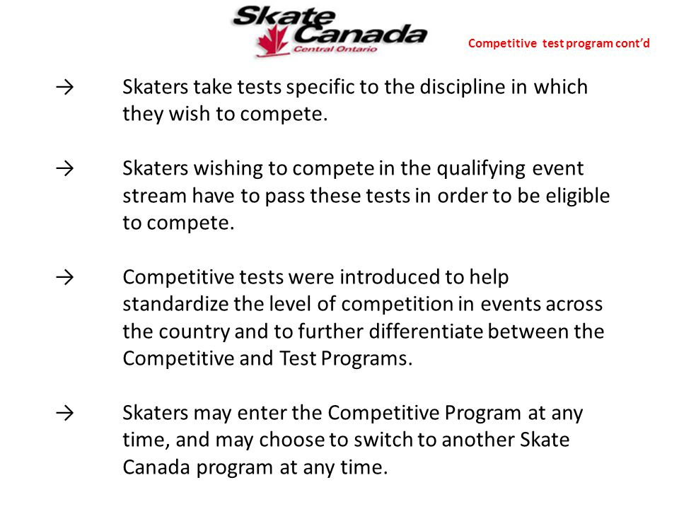 →Skaters take tests specific to the discipline in which they wish to compete. →Skaters wishing to compete in the qualifying event stream have to pass