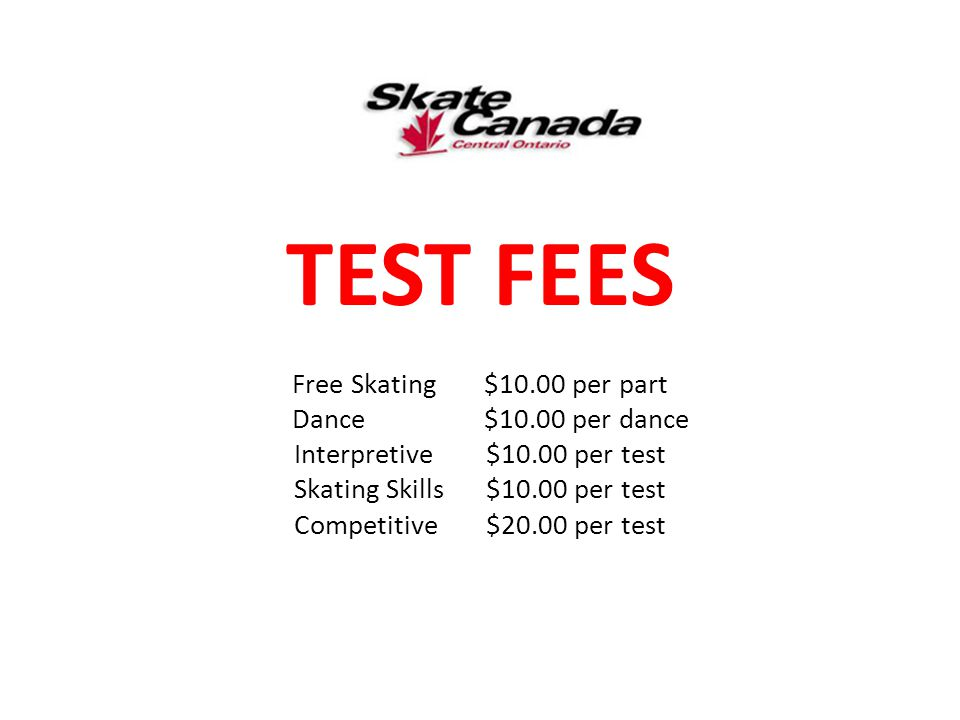 TEST FEES Free Skating $10.00 per part Dance $10.00 per dance Interpretive $10.00 per test Skating Skills $10.00 per test Competitive $20.00 per test