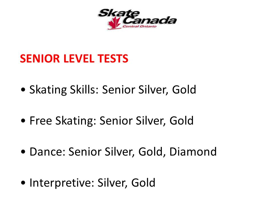 SENIOR LEVEL TESTS Skating Skills: Senior Silver, Gold Free Skating: Senior Silver, Gold Dance: Senior Silver, Gold, Diamond Interpretive: Silver, Gol