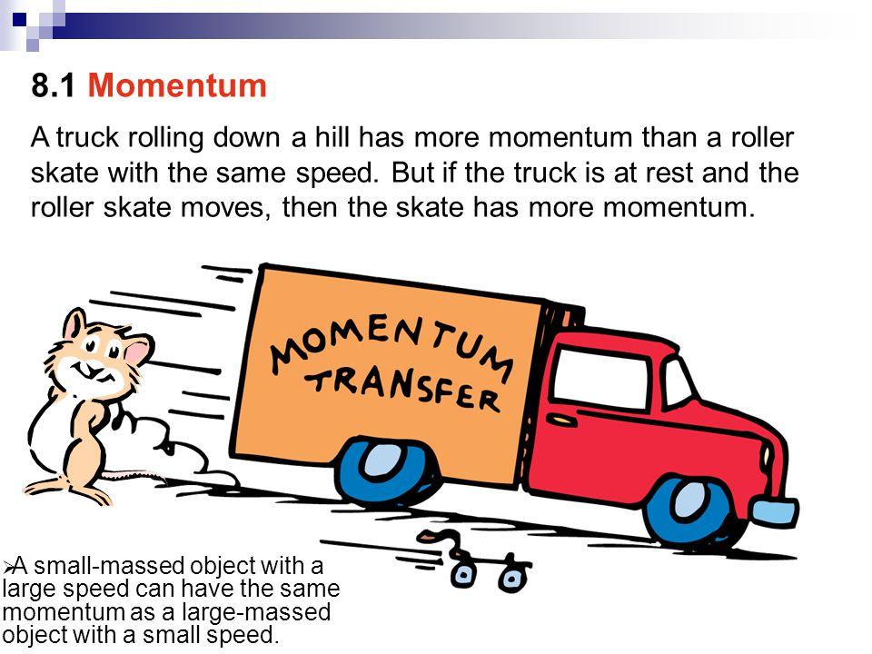 A truck rolling down a hill has more momentum than a roller skate with the same speed. But if the truck is at rest and the roller skate moves, then th