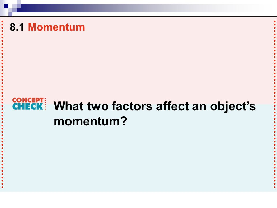 What two factors affect an object's momentum? 8.1 Momentum