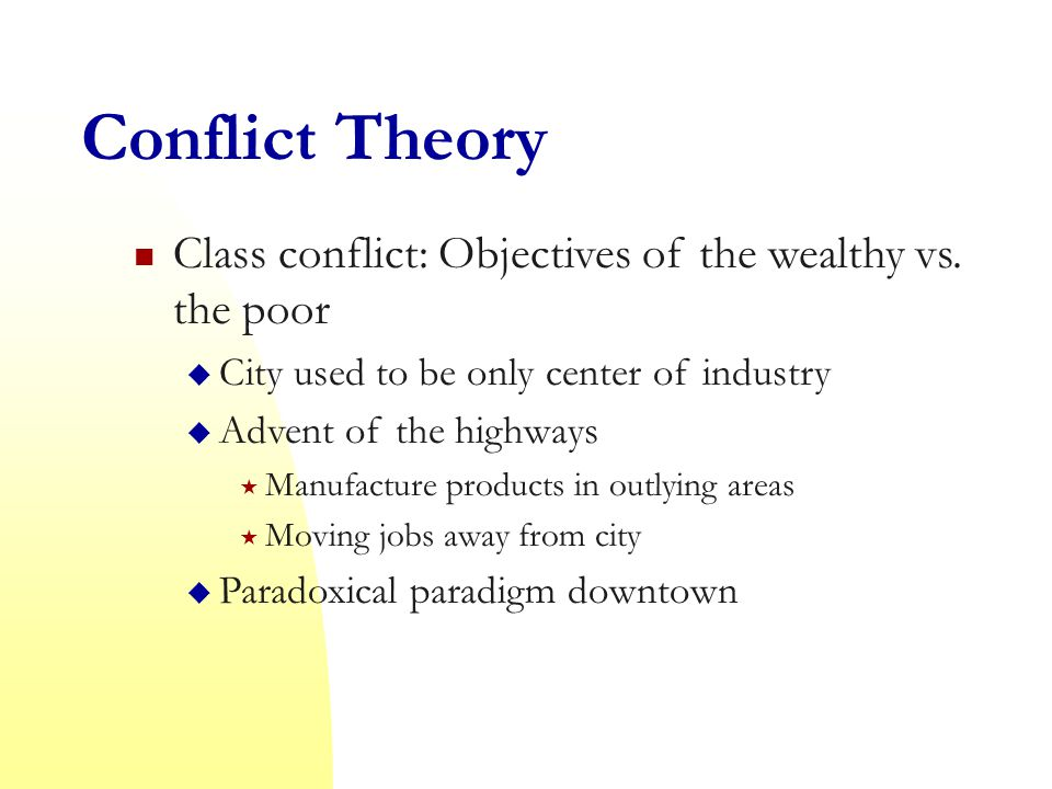 Conflict Theory Class conflict: Objectives of the wealthy vs.