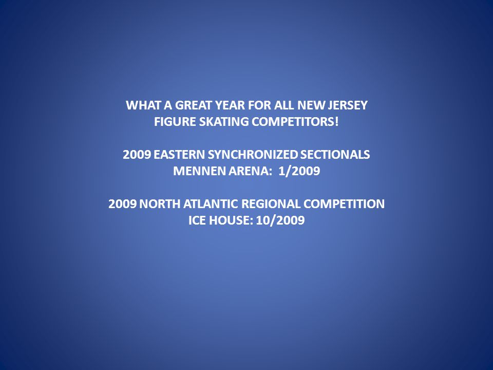 WHAT A GREAT YEAR FOR ALL NEW JERSEY FIGURE SKATING COMPETITORS.
