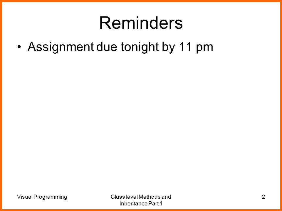 Visual ProgrammingClass level Methods and Inheritance Part 1 2 Reminders Assignment due tonight by 11 pm
