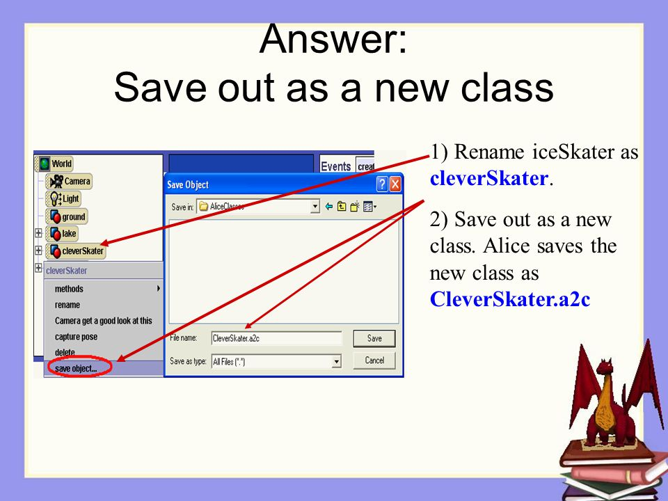 Answer: Save out as a new class 1) Rename iceSkater as cleverSkater.