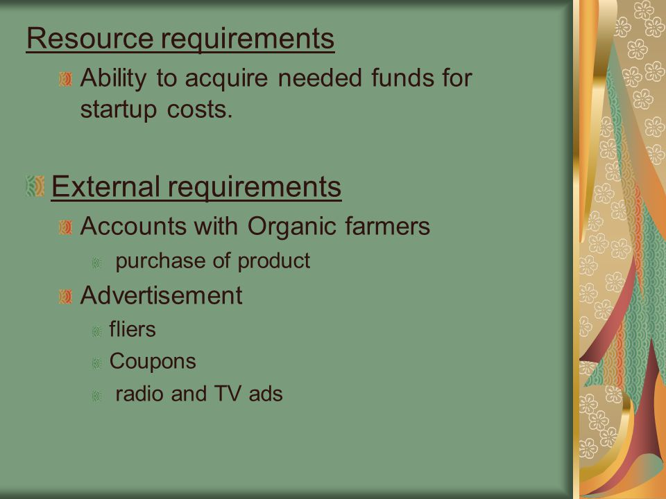 Resource requirements Ability to acquire needed funds for startup costs.