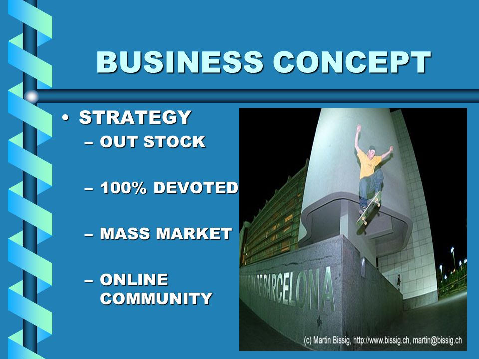 BUSINESS CONCEPT STRATEGYSTRATEGY –OUT STOCK –100% DEVOTED –MASS MARKET –ONLINE COMMUNITY