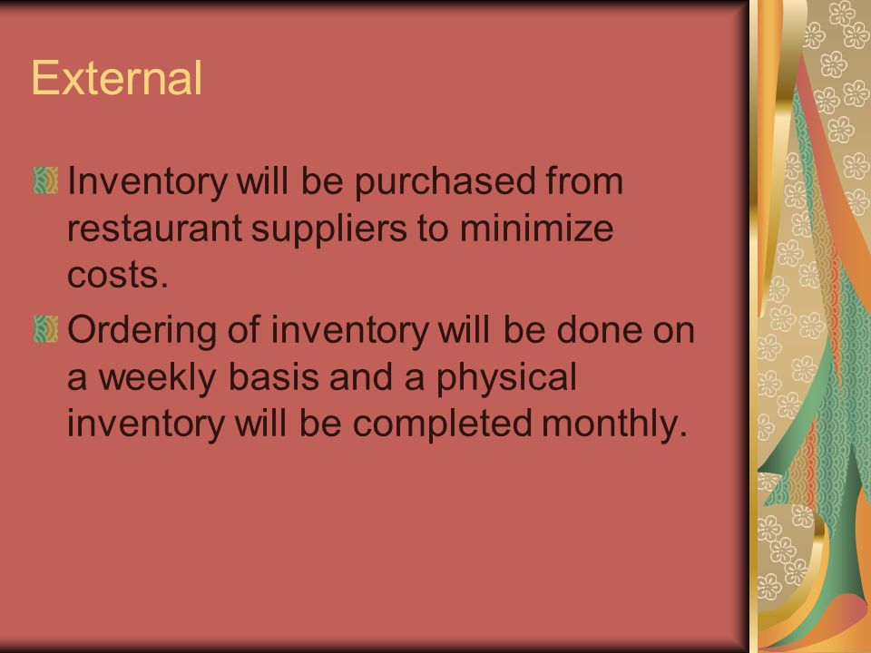 External Inventory will be purchased from restaurant suppliers to minimize costs.