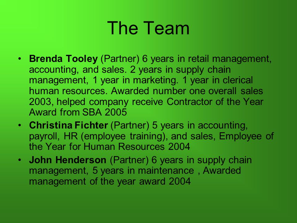 The Team Brenda Tooley (Partner) 6 years in retail management, accounting, and sales.