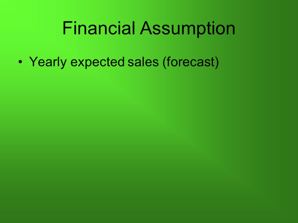 Financial Assumption Yearly expected sales (forecast)