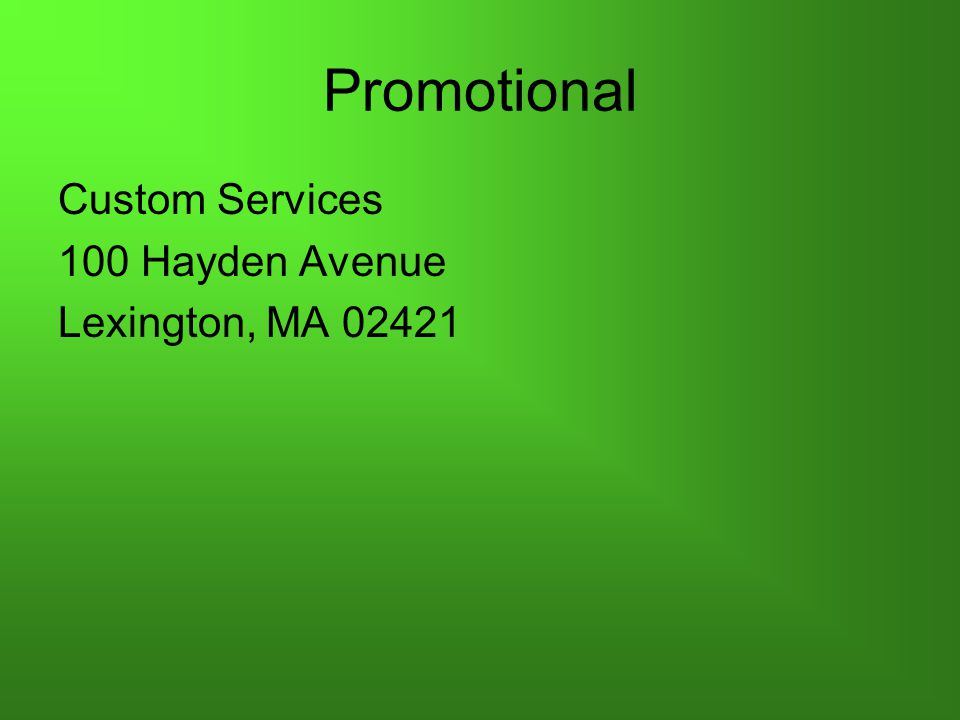 Promotional Custom Services 100 Hayden Avenue Lexington, MA 02421