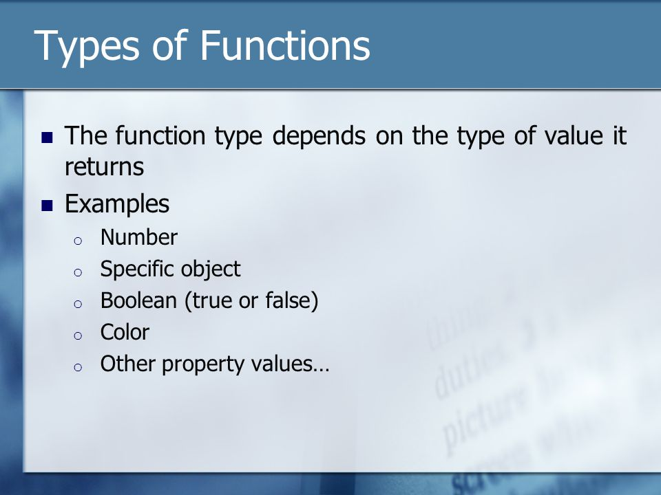 Types of Functions The function type depends on the type of value it returns Examples o Number o Specific object o Boolean (true or false) o Color o Other property values…
