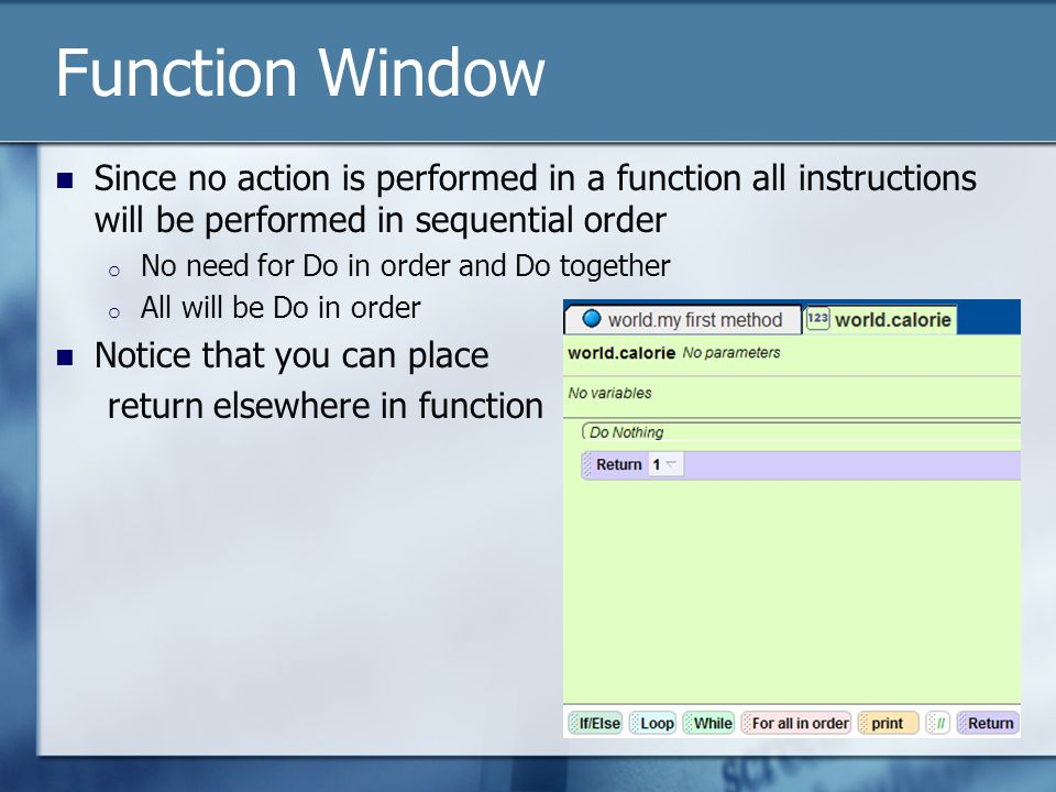 Function Window Since no action is performed in a function all instructions will be performed in sequential order o No need for Do in order and Do together o All will be Do in order Notice that you can place return elsewhere in function