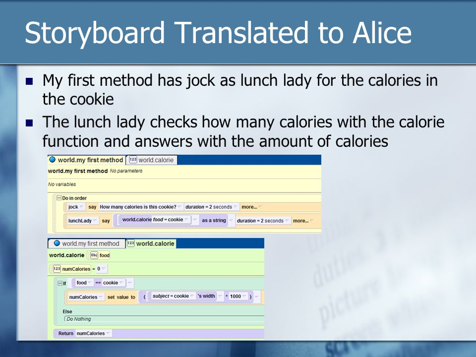 Storyboard Translated to Alice My first method has jock as lunch lady for the calories in the cookie The lunch lady checks how many calories with the calorie function and answers with the amount of calories