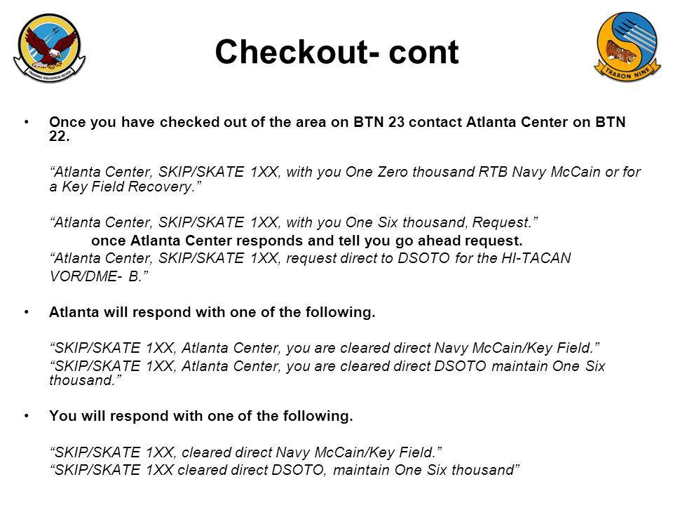 "FAM-08 Checkout- cont Once you have checked out of the area on BTN 23 contact Atlanta Center on BTN 22. ""Atlanta Center, SKIP/SKATE 1XX, with you One"