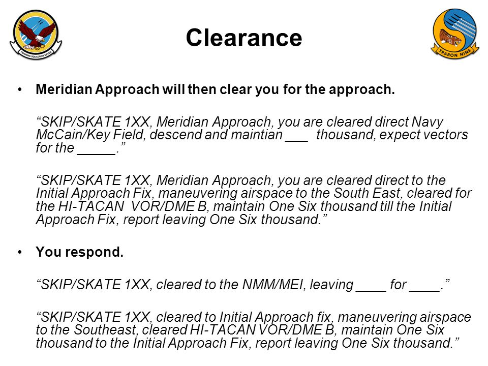 "FAM-08 Clearance Meridian Approach will then clear you for the approach. ""SKIP/SKATE 1XX, Meridian Approach, you are cleared direct Navy McCain/Key Fi"