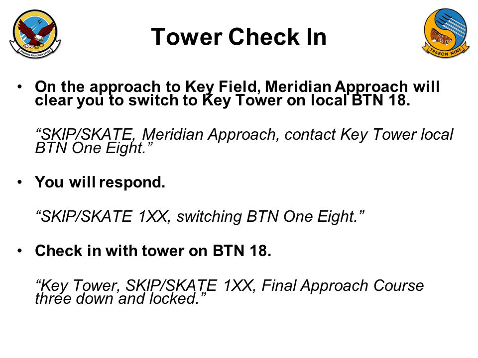 FAM-08 Tower Check In On the approach to Key Field, Meridian Approach will clear you to switch to Key Tower on local BTN 18.