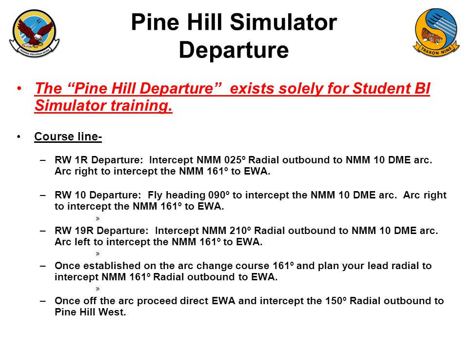 "FAM-08 Pine Hill Simulator Departure The ""Pine Hill Departure"" exists solely for Student BI Simulator training. Course line- –RW 1R Departure: Interce"