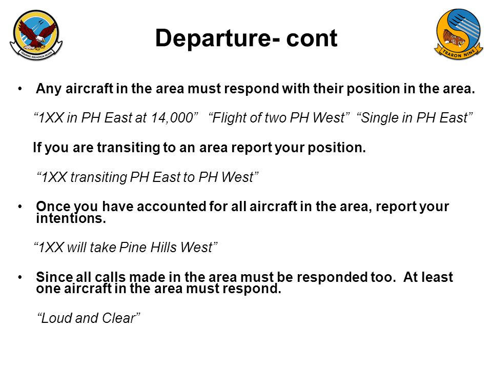 "FAM-08 Departure- cont Any aircraft in the area must respond with their position in the area. ""1XX in PH East at 14,000"" ""Flight of two PH West"" ""Sing"