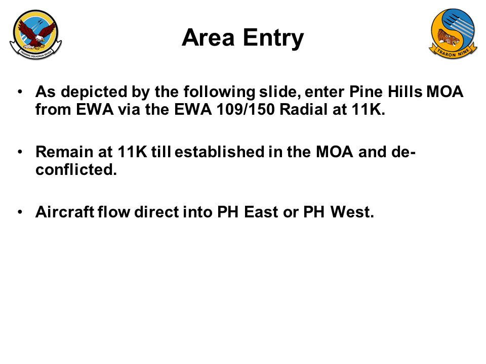 FAM-08 Area Entry As depicted by the following slide, enter Pine Hills MOA from EWA via the EWA 109/150 Radial at 11K. Remain at 11K till established