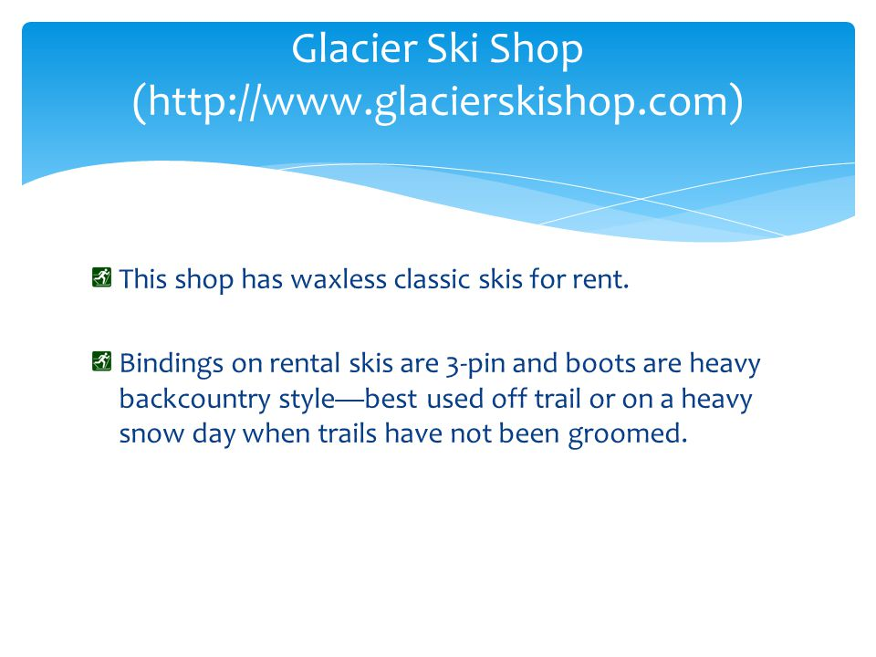 This shop has waxless classic skis for rent.