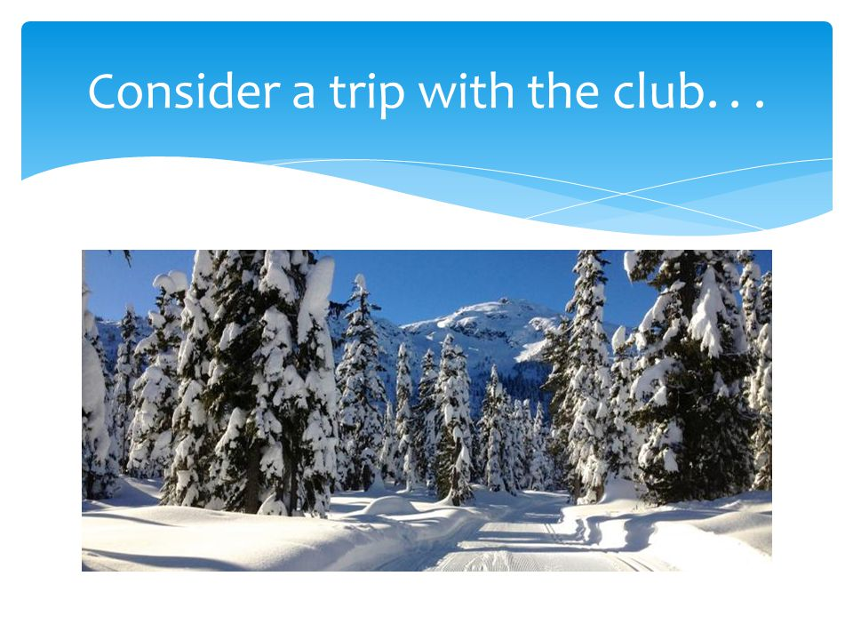 Consider a trip with the club...