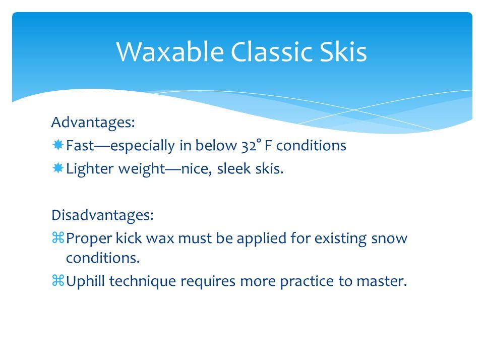 Advantages:  Lighter weight—nice, sleek skis.