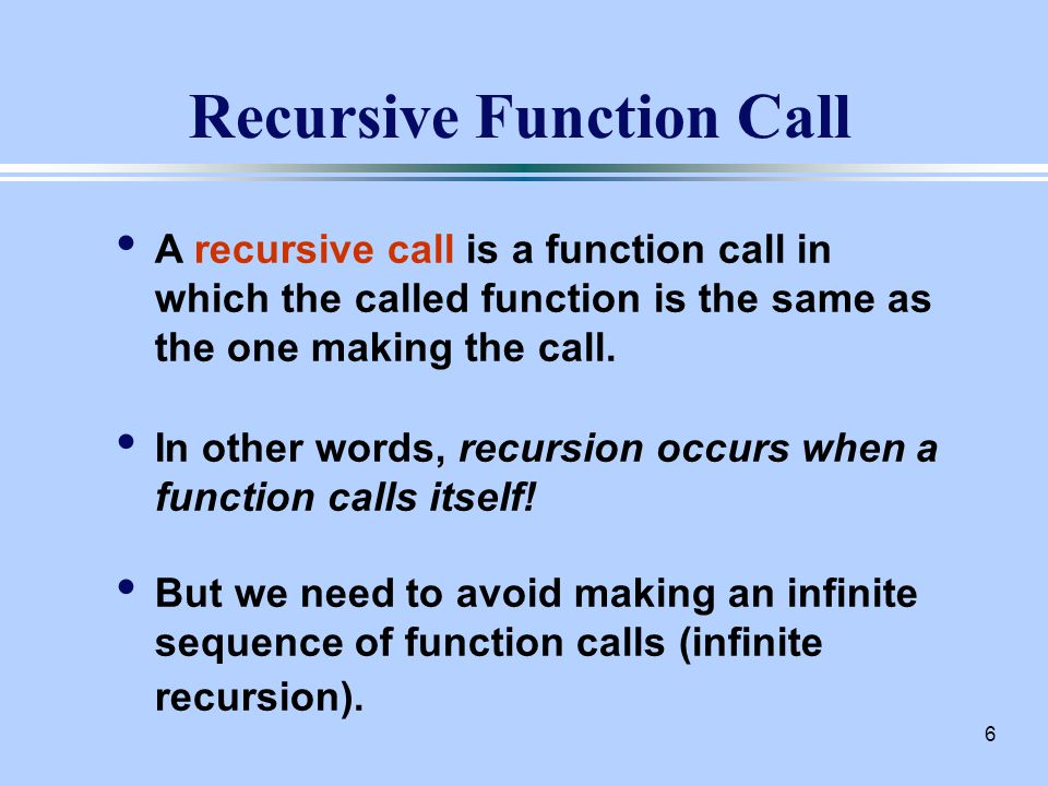 7 Finding a Recursive Solution A recursive solution to a problem must be written carefully.