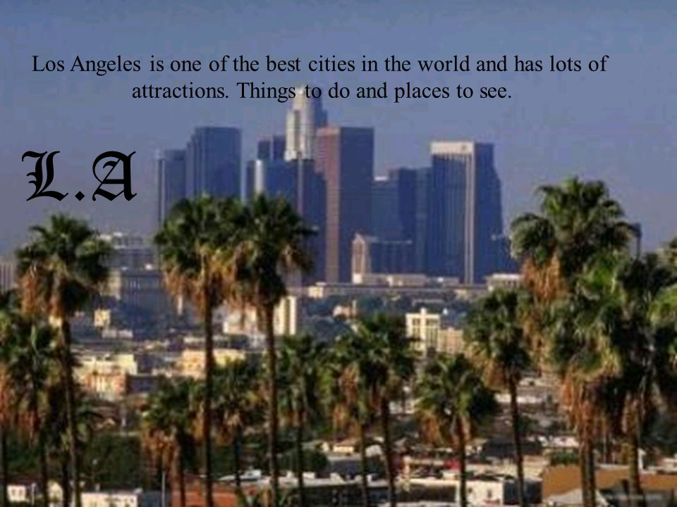 LA Los Angeles is one of the best cities in the world and has lots of attractions Things to do and places to see.