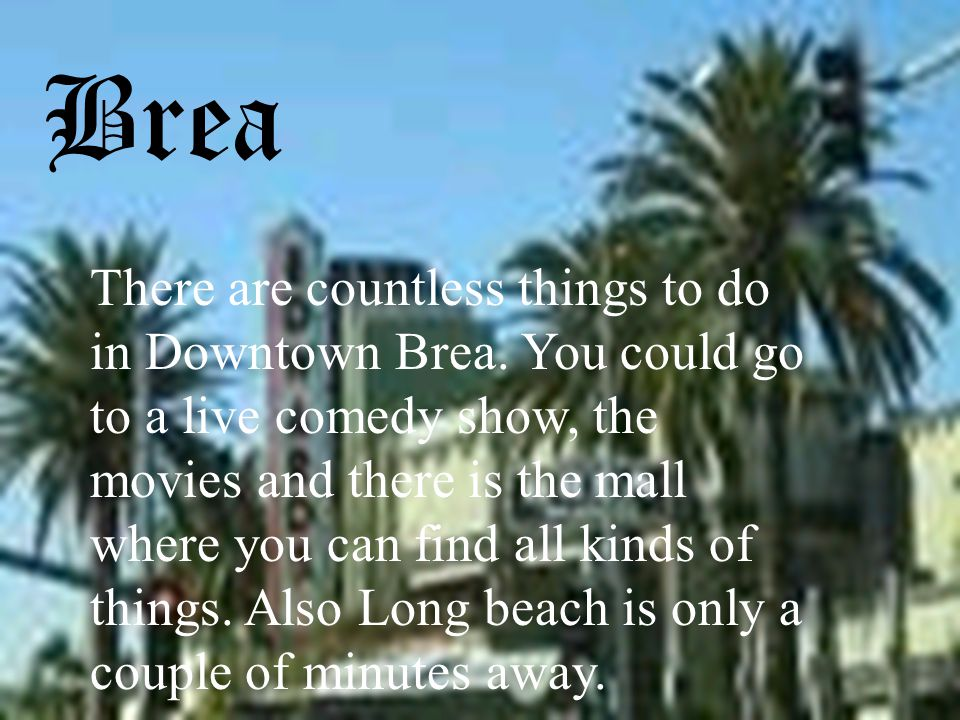 Brea There are countless things to do in Downtown Brea.
