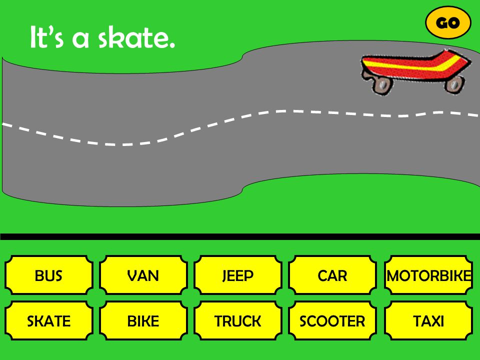 It's a skate. BUS SKATE VAN BIKE JEEP TRUCK CAR SCOOTER MOTORBIKE TAXI GO