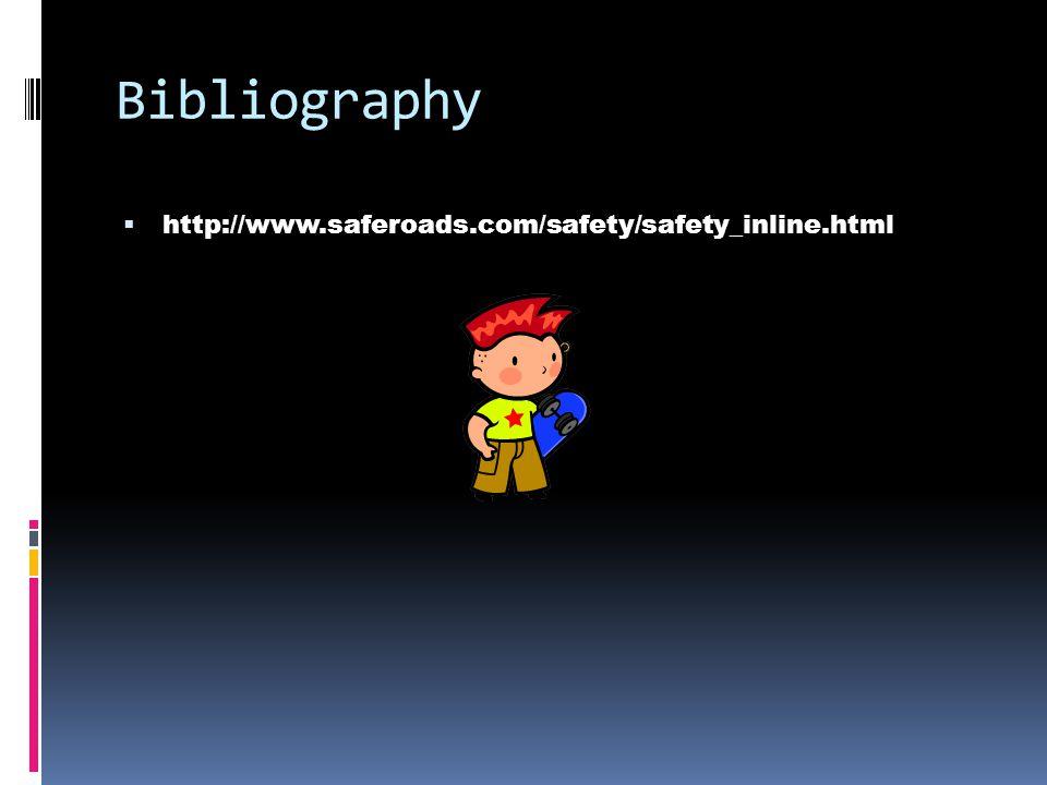 Bibliography  http://www.saferoads.com/safety/safety_inline.html