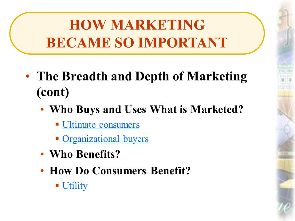 The Breadth and Depth of Marketing (cont) Who Buys and Uses What is Marketed.