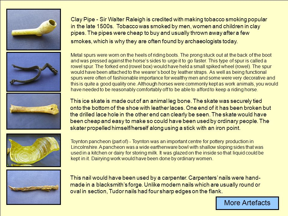 Clay Pipe - Sir Walter Raleigh is credited with making tobacco smoking popular in the late 1500s.