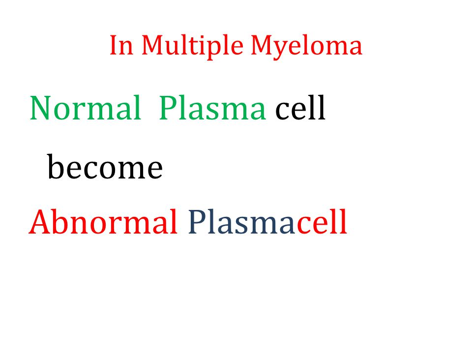 In Multiple Myeloma Normal Plasma cell become Abnormal Plasmacell