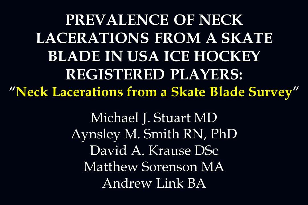 Facial Injuries PREVALENCE OF NECK LACERATIONS FROM A SKATE BLADE IN USA ICE HOCKEY REGISTERED PLAYERS: Neck Lacerations from a Skate Blade Survey Michael J.