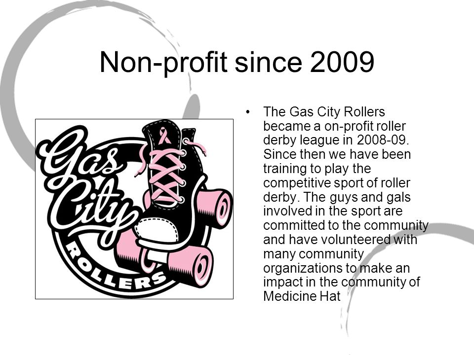 Non-profit since 2009 The Gas City Rollers became a on-profit roller derby league in 2008-09.