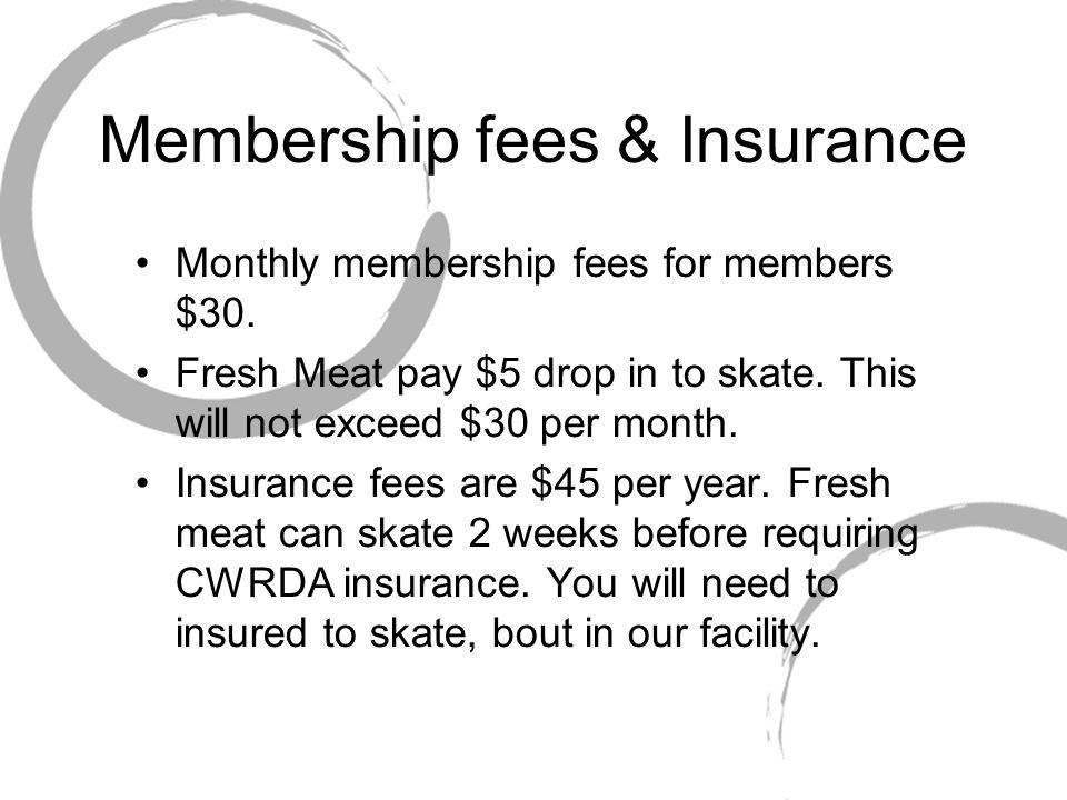 Membership fees & Insurance Monthly membership fees for members $30.