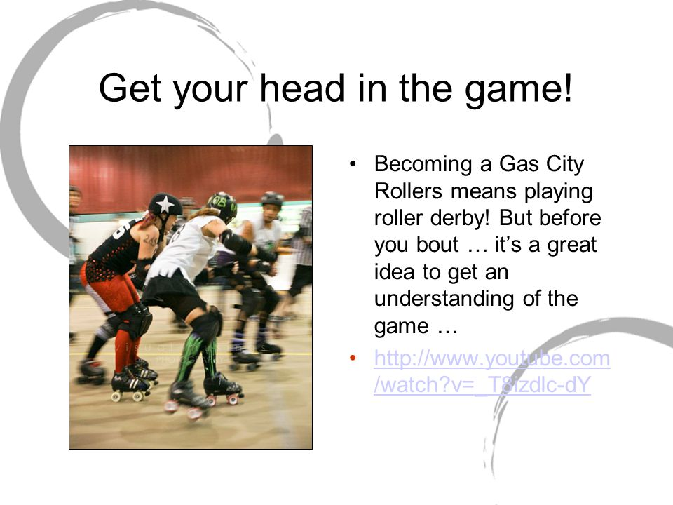Get your head in the game! Becoming a Gas City Rollers means playing roller derby! But before you bout … it's a great idea to get an understanding of