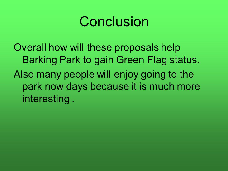 Conclusion Overall how will these proposals help Barking Park to gain Green Flag status.
