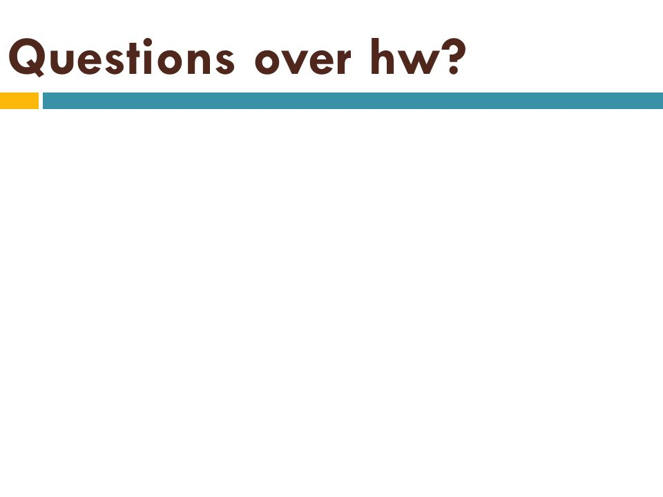 Questions over hw?