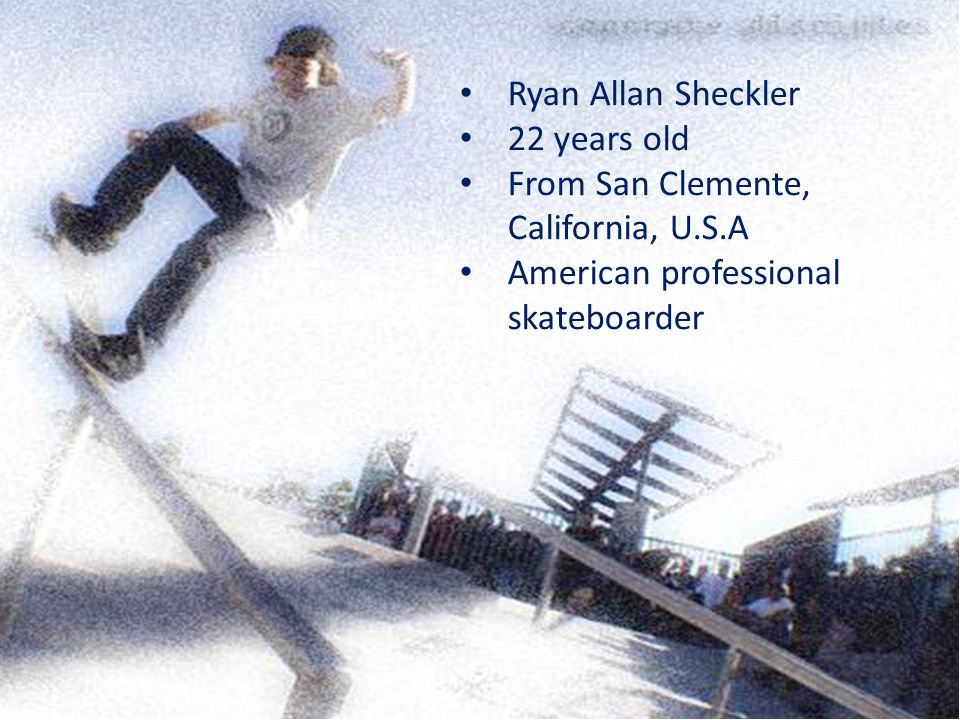 Ryan Allan Sheckler 22 years old From San Clemente, California, U.S.A American professional skateboarder