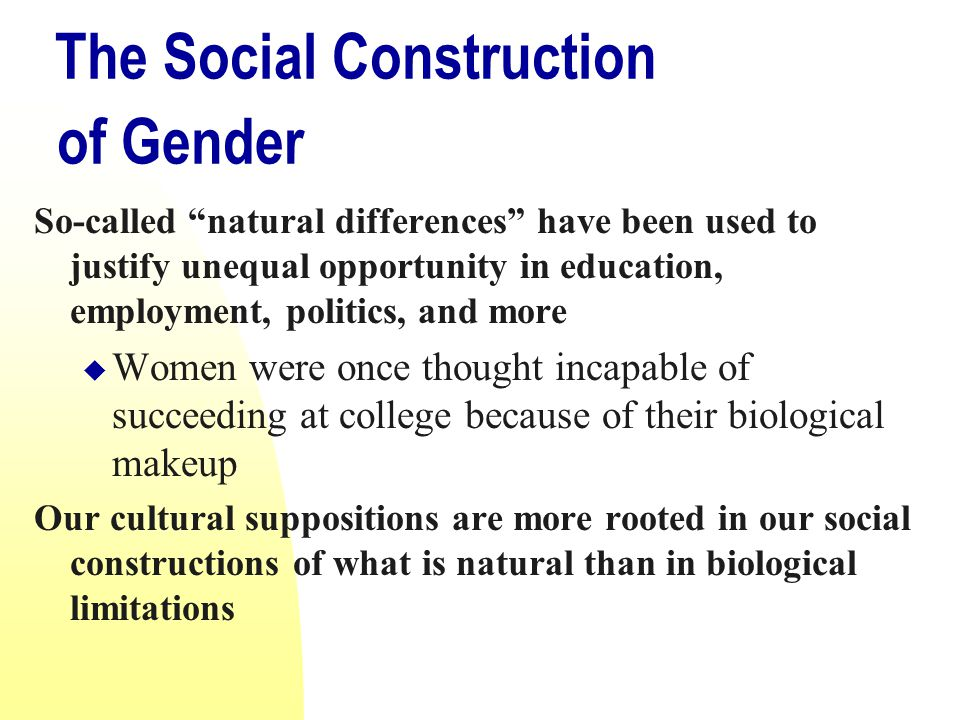 Summary In sum, what is considered to be female or male is mostly a creation of society.