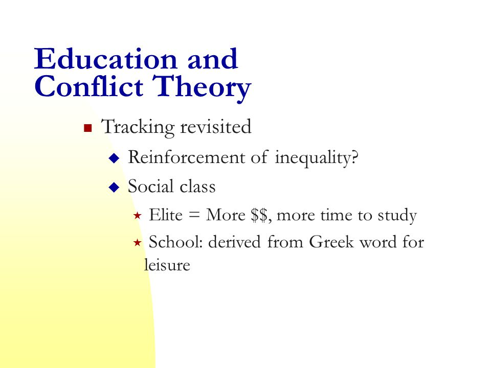 Education and Conflict Theory Tracking revisited  Reinforcement of inequality.